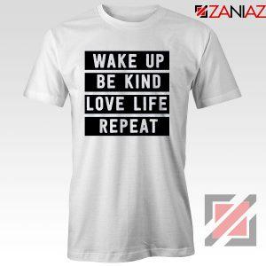 Wake Up Be Kind Love Life Repeat Tshirt
