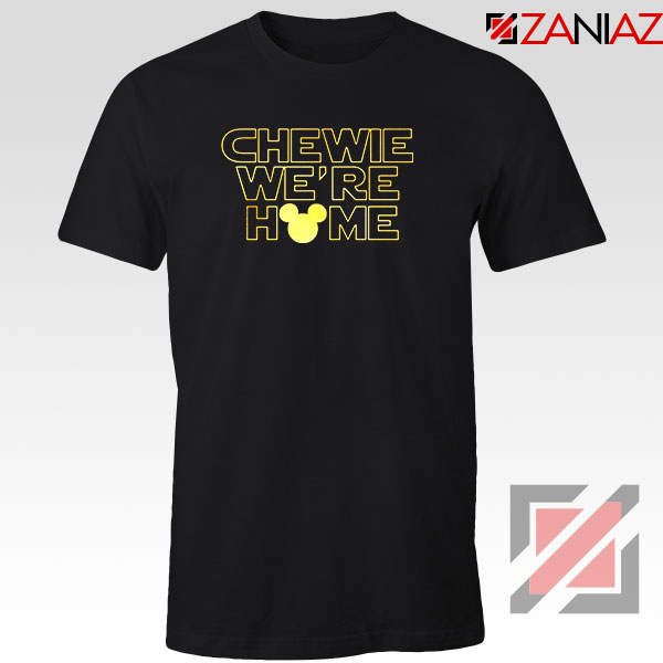 Chewie We Are Home Tshirt
