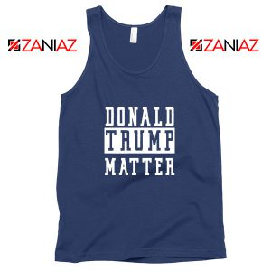 Donald Trump Matter Navy Blue Tank Top