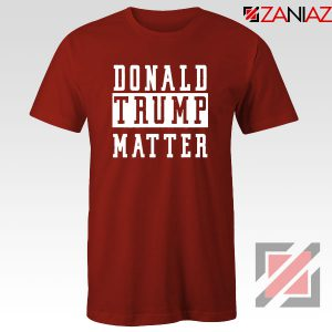 Donald Trump Matter Red Tshirt
