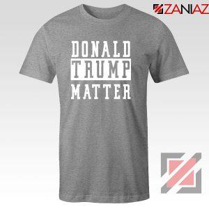 Donald Trump Matter Sport Grey Tshirt