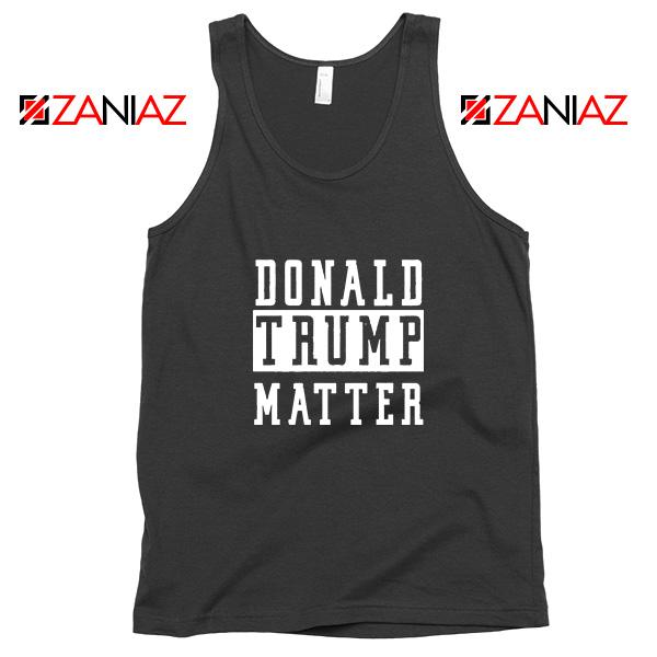 Donald Trump Matter Tank Top