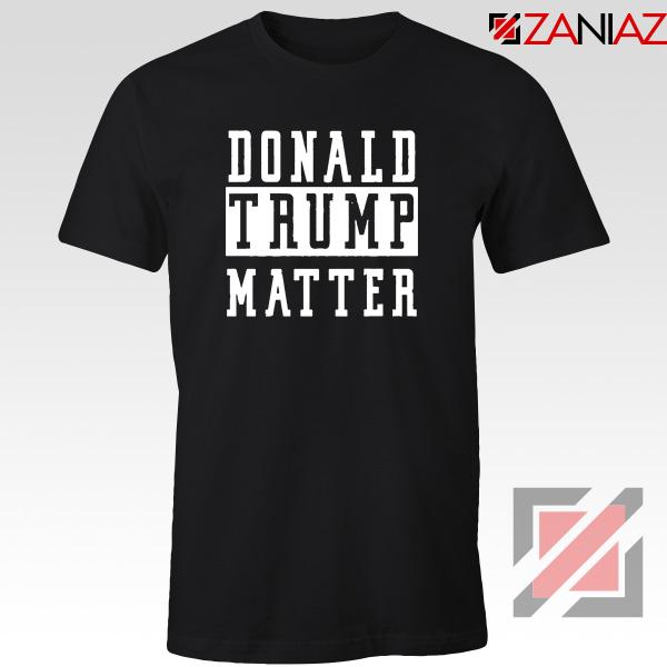Donald Trump Matter Tshirt