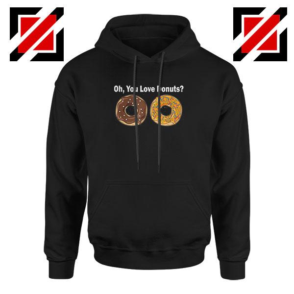 You Love Donuts Hoodie