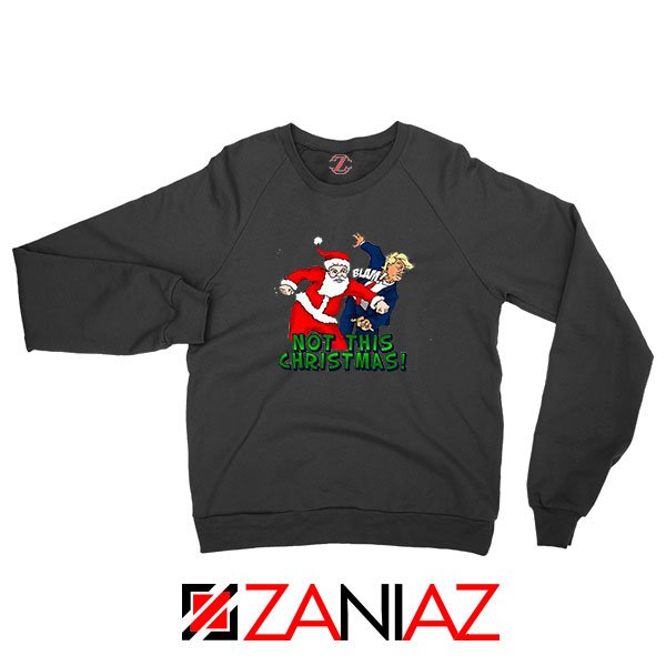 Not This Christmas Trump Black Sweatshirt
