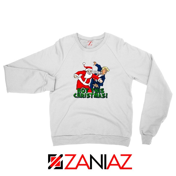 Not This Christmas Trump Sweatshirt
