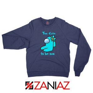 Too Cute To Be Sus Navy Blue Sweatshirt