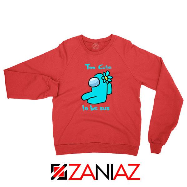 Too Cute To Be Sus Red Sweatshirt