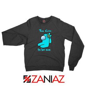 Too Cute To Be Sus Sweatshirt
