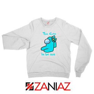 Too Cute To Be Sus White Sweatshirt