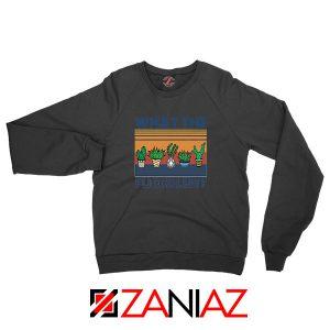 What The Fucculent Black Sweatshirt