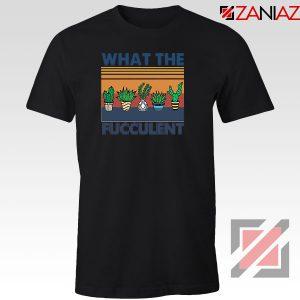 What The Fucculent Black Tshirt