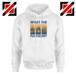 What The Fucculent Hoodie