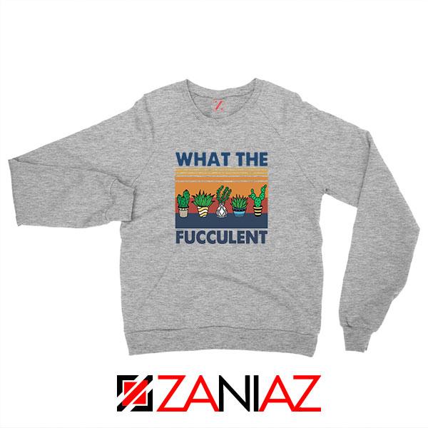 What The Fucculent Sport Grey Sweatshirt