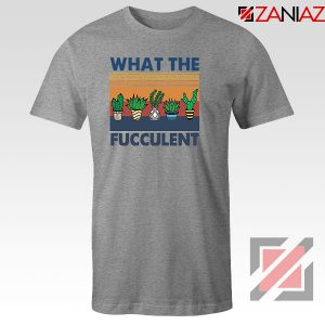 What The Fucculent Sport Grey Tshirt