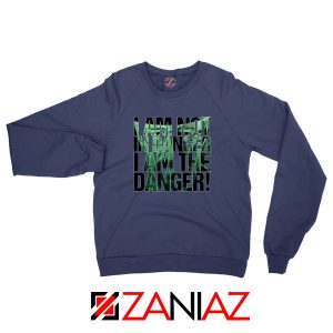 I Am The Danger Heisenberg Navy Blue Sweatshirt