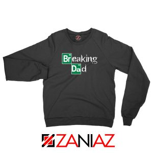 Breaking Dad Drama Series Sweatshirt