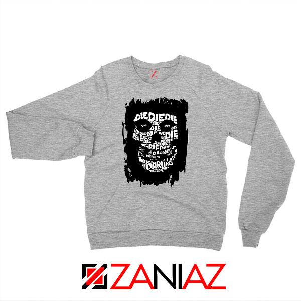 Die Die My Darling Song New Sport Grey Sweatshirt