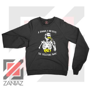 Banana The Skeletons Away Cheap Sweatshirt