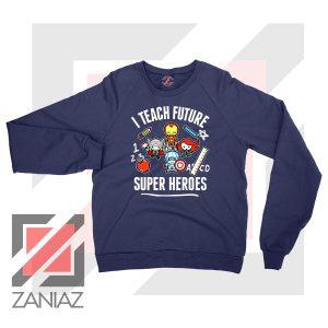 I Teach Future Super Heroes Navy Blue Sweater