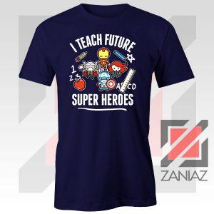 I Teach Future Super Heroes Navy Blue Tshirt