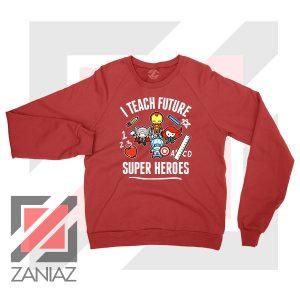 I Teach Future Super Heroes Red Sweater