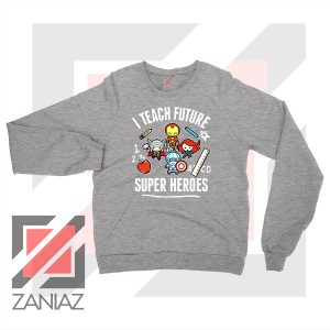 I Teach Future Super Heroes Sport Grey Sweater