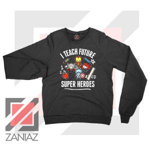 I Teach Future Super Heroes Sweater