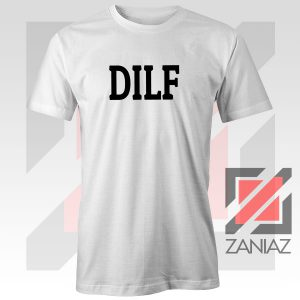 DILF Funny Father Day Graphic Tee