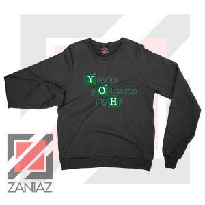 Youre Goddamn Right Heisenberg Black Sweater