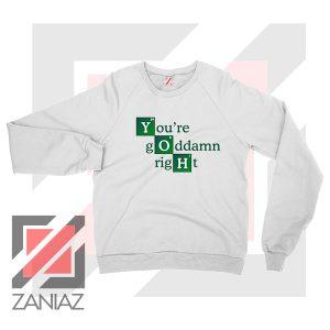 Youre Goddamn Right Heisenberg Sweater
